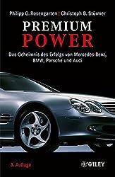 Premium Power: Das Geheimnis des Erfolgs von Mercedes-Benz, BMW, Porsche und Audi