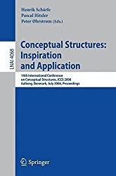 Conceptual Structures: Inspiration and Application: 14th International Conference on Conceptual Structures, ICCS 2006, Aalborg, Denmark, July 16-21, ... (Lecture Notes in Computer Science) by Pascal Hitzler (2008-06-13)