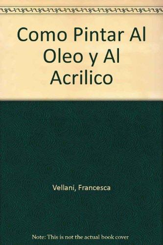 Como Pintar Al Oleo Y Al Acrilico por Francesca Vellani
