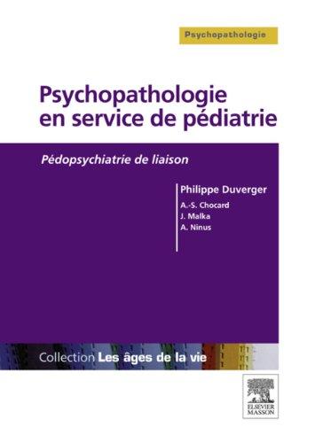 Psychopathologie en service de pédiatrie: Pédopsychiatrie de liaison par Philippe Duverger
