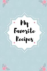 My Favorite Recipes: Blank Recipe and Notes Book - 6x9 inches - 212 pages: Volume 1 (Gifts Series)