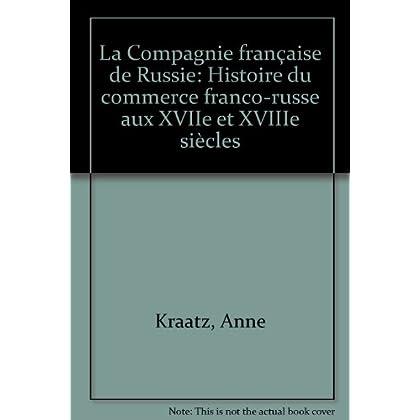 La Compagnie française de Russie - Histoire du commerce franco-russe aux XVIIe et XVIIIe siècles