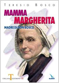 Mamma Margherita. Madre di Don Bosco