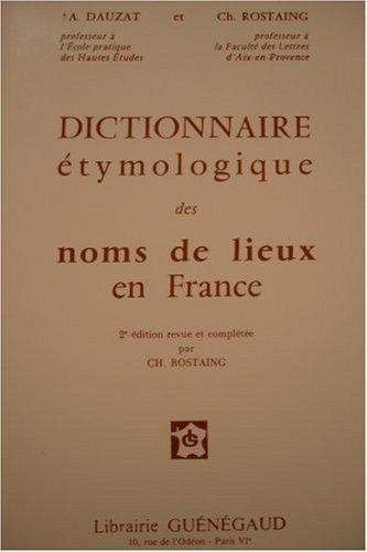 Dictionnaire étymologique des noms de lieux en France, 2ème édition revue et complétée par Albert Dauzat