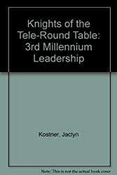 Knights of the Tele-Round Table: 3rd Millennium Leadership
