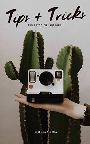 Tips + Tricks : Tus Fotos en Instagram por Rebecca Aldama