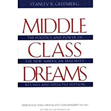 [(Middle Class Dreams: Politics and Power of the New American Majority )] [Author: Stanley B. Greenberg] [May-1996]