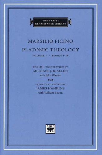 Platonic Theology: Books 1-4 v.1: Books 1-4 Vol 1 (I Tatti Renaissance Library) (The I Tatti Renaissance Library)