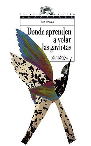 Donde aprenden a volar las gaviotas (Literatura Juvenil (A Partir De 12 Años) - Espacio Abierto) por Ana Alcolea