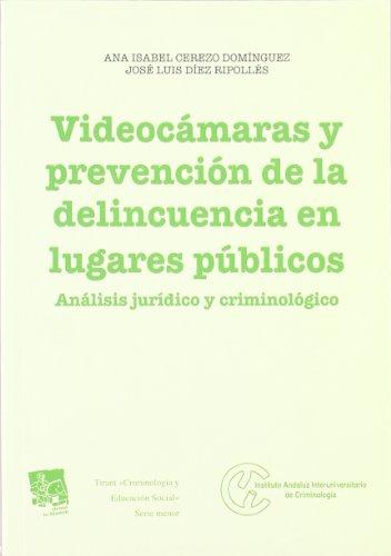 Videocámaras y prevención de la delincuencia en lugares públicos : análisis jurídico y criminológico