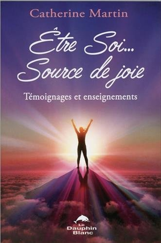Etre Soi... Source de joie - Témoignages et enseignements