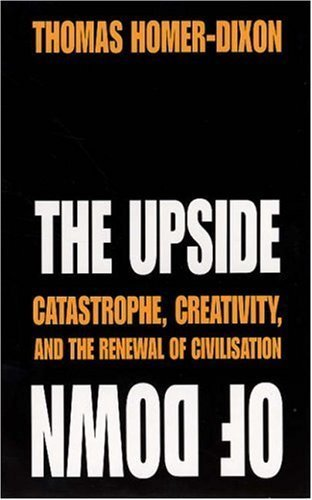 The Upside of Down: Catastrophe, Creativity and the Renewal of Civilisation by Thomas Homer-Dixon (2007) Paperback