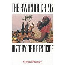 Rwanda Crisis: History of a Genocide