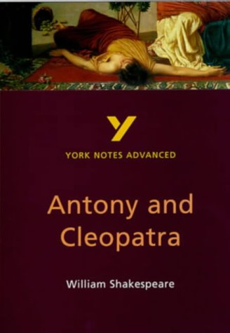"""York Notes on William Shakespeare's """"Antony and Cleopatra"""" (York Notes Advanced): Study Notes"""