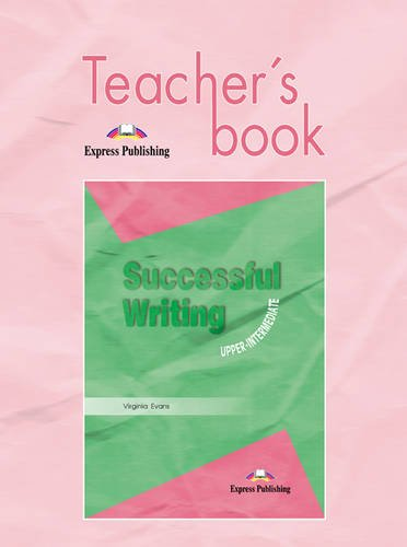 Successful Writing. Upper Intermediate Level. Teacher's Book: Teacher's Book Upper intermediate por Virginia Evans