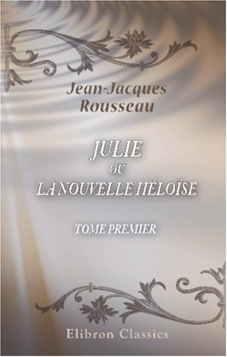 Julie, ou la Nouvelle Héloïse: Tome premier