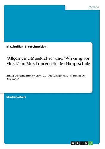 """""""Allgemeine Musiklehre"""" und """"Wirkung von Musik"""" im Musikunterricht der Hauptschule: Inkl. 2 Unterrichtsentwürfen zu """"Dreiklänge"""" und """"Musik in der Werbung"""""""