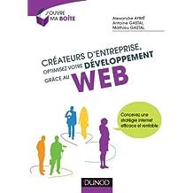 Créateurs d'entreprise, optimisez votre développement grâce au web: Concevez une stratégie internet efficace et rentable