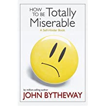 How to Be Totally Miserable: A Self-Hinder Book