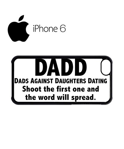 Dads Against Doughters Dating Swag Mobile Phone Case Back Cover for iPhone 6 Black Blanc