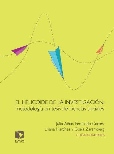 El helicoide de la investigación: metodología en tesis de ciencias sociales por Gisela Zaremberg