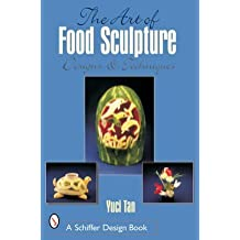 The Art of Food Sculpture: Designs & Techniques (Schiffer Design Books) by Yuci Tan (2007-07-01)