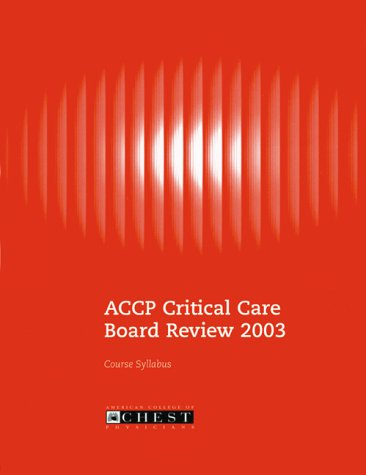 Accp Critical Care Board Review 2003: Course Syllabus: Course Syllabus (Publication of the American College of Chest Physicians)