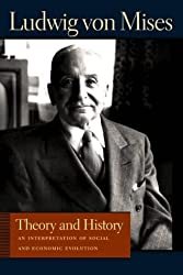 Theory and History: An Interpretation of Social and Economic Evolution (Liberty Fund Library of the Works of Ludwig Von Mises)