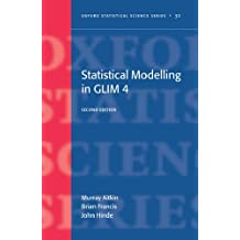 Statistical Modelling in GLIM 4 (Oxford Statistical Science Series)