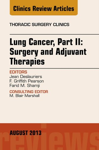 lung-cancer-part-ii-surgery-and-adjuvant-therapies-an-issue-of-thoracic-surgery-clinics-the-clinics-