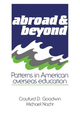 Abroad and Beyond: Patterns in American Overseas Education by Craufurd D. Goodwin (1988-05-27)