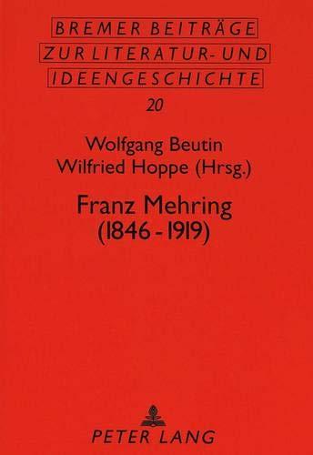 Franz Mehring (1846-1919): Beiträge der Tagung vom 8. bis 9. November 1996 in Hamburg anläßlich seines 150. Geburtstags (Bremer Beiträge zur Literatur- und Ideengeschichte, Band 20)