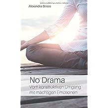 No Drama: Vom konstruktiven Umgang mit mächtigen Emotionen