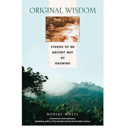 [(Original Wisdom: Stories of an Ancient Way of Knowing)] [Author: Robert Wolff] published on (August, 2001)