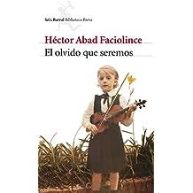 El olvido que seremos (Biblioteca Breve) de Héctor Abad Faciolince (18 sep 2007) Tapa blanda