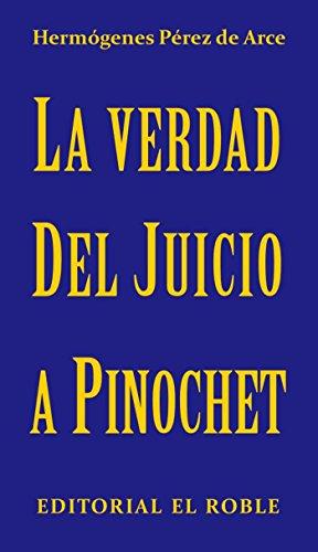 La Verdad del Juicio a Pinochet: Examen del proceso judicial