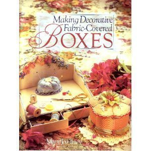 Making Decorative Fabric Covered Boxes by Mary Jo Hiney (1996-04-05)