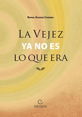 La vejez ya no es lo que era por Rafael Alvarez Cordero