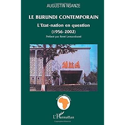 Le Burundi contemporain: L'Etat-nation en question - (1956-2002)