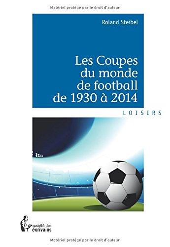 Les Coupes du monde de football de 1930 à 2014 par Roland Steibel