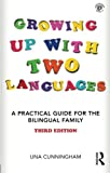 Growing Up with Two Languages: A Practical Guide for the Bilingual Family