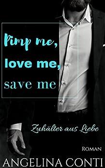 Pimp me, love me, save me: Zuhälter aus Liebe (GiB 3) von [Conti, Angelina]