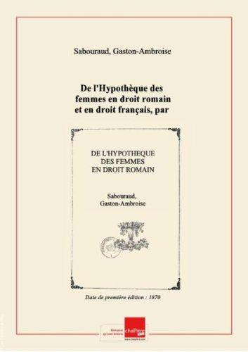 De l'Hypothèque des femmes en droit romain et en droit français, par Gaston Sabouraud,... [édition 1870]