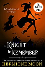 A Knight to Remember: A Cozy Witch Mystery (The Avalon Café Book 3)