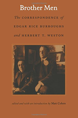 Brother Men: The Correspondence of Edgar Rice Burroughs and Herbert T. Weston