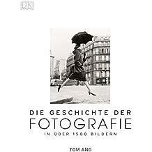 Die Geschichte der Fotografie: In über 1500 Bildern