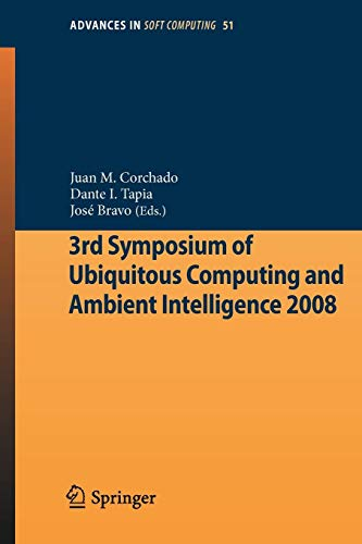 3rd Symposium of Ubiquitous Computing and Ambient Intelligence 2008 (Advances in Intelligent and Soft Computing) - Computer Science B Ap