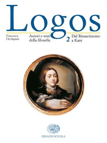 Logos. Autori e testi della filosofia. Per le Scuole superiori: 2