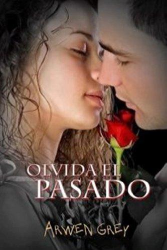 OLVIDA EL PASADO por ARWEN GREY
