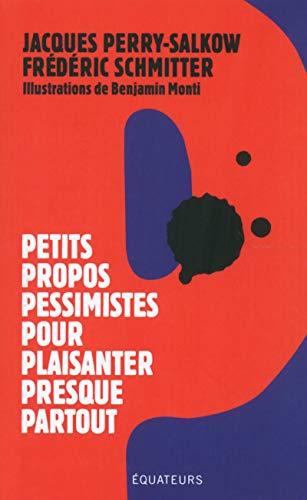 Petits propos pessimistes pour plaisanter presque partout par Jacques Perry-salkow